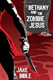 Bethany and the Zombie Jesus, Jake Bible, 1461054699