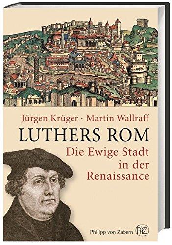 Luthers Rom: Die Ewige Stadt in der Renaissance