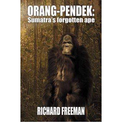 [ [ [ Orang Pendek: Sumatra's Forgotten Ape[ ORANG PENDEK: SUMATRA'S FORGOTTEN APE ] By Freeman, Richard ( Author )Nov-01-2011 Paperback ebook