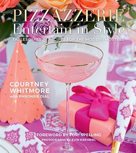Pizzazzerie: Entertain in Style: Tablescapes & Recipes for the Modern Hostess by Courtney Dial Whitmore