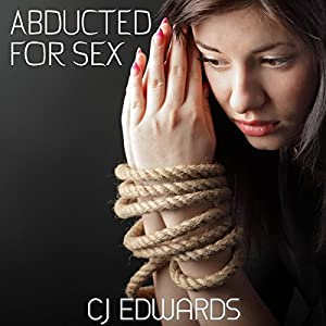 Abducted For Sex: Taken - Owned and Pleasured Audiobook