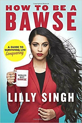 How to Be a Bawse: A Guide to Conquering Life AUTOGRAPHED by Lilly Singh (SIGNED EDITION) 3/31/17