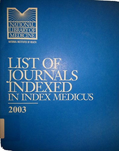 List of Journals Indexed in Index Medicus 2003 (List Of Journals Indexed In Index Medicus)