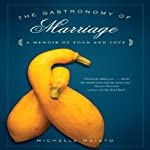 The Gastronomy of Marriage: A Memoir of Food and Love | Michelle Maisto