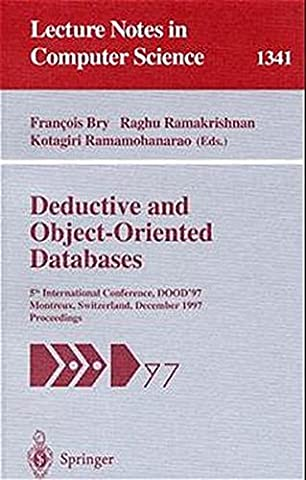 Deductive and Object-Oriented Databases: 5th International Conference, DOOD'97, Montreux, Switzerland, December 8-12, 1997. Proceedings (Lecture Notes in Computer (Database Ramakrishnan)