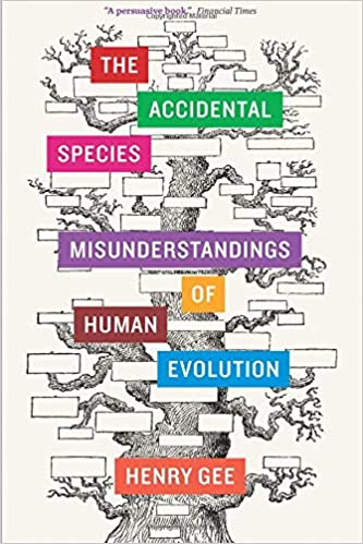 The Accidental Species: Misunderstandings of Human Evolution: Henry Gee: 9780226271200: Amazon.com: Books