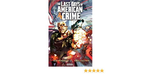 The Last Days Of American Crime Book 2 Remender Rick Tocchini Greg 9781935417095 Amazon Com Books