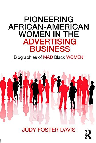 Search : Pioneering African-American Women in the Advertising Business: Biographies of MAD Black WOMEN (Routledge Studies in the History of Marketing)