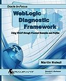 WebLogic  Diagnostic Framework: Using WLDF through Practical Examples and Profiles: Volume 51 (Oracle In-Focus)