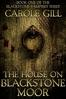 The House on Blackstone Moor (The Blackstone Vampires Book 1) by [Gill, Carole]