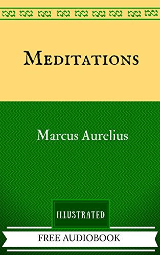 Meditations: By Marcus Aurelius  - Illustrated And Unabridged