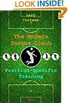 The Modern Soccer Coach: Position-Spe...