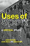 The Uses of Sport : A Critical Study, Hughson, John and Inglis, David, 0415260485
