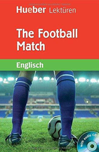 The Football Match: Lektüre mit Audio-CD (Hueber Lektüren)
