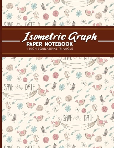 Download Isometric Graph Paper Notebook: 1 Inch Equilateral Triangle: Isometric Drawing Paper, Isometric Grid Paper, Isometric Sketching Paper, Cute Wedding ... 1 Inch Equilateral Triangle) (Volume 92) pdf