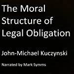 The Moral Structure of Legal Obligation | J.-M. Kuczynski