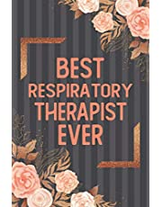 """Best Respiratory Therapist Ever: Respiratory Therapist Notebook Journal, Respiratory Therapist Gifts, Respiratory Therapist Student Gifts, Respiratory Therapist Appreciation Gifts - Blank Lined Notebook 120 Pages 6"""" X 9"""" Size"""