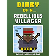 Diary of a Rebellious Villager: Book 1 [An Unofficial Minecraft Book] (Crafty Tales 38)