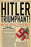 Hitler Triumphant: Alternate Histories of World War II