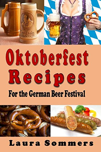 Oktoberfest Recipes for the German Beer Festival (Cooking Around the World Book 8) by Laura Sommers