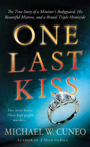 One Last Kiss: The True Story of a Minister's Bodyguard, His Beautiful Mistress, and a Brutal Triple Homicide