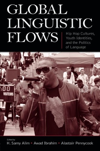 Global Linguistic Flows: Hip Hop Cultures, Youth Identities, and the Politics of Language by Brand: Routledge