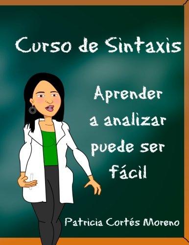 Curso De Sintaxis: Aprender A Analizar Puede Ser Facil (Spanish Edition)