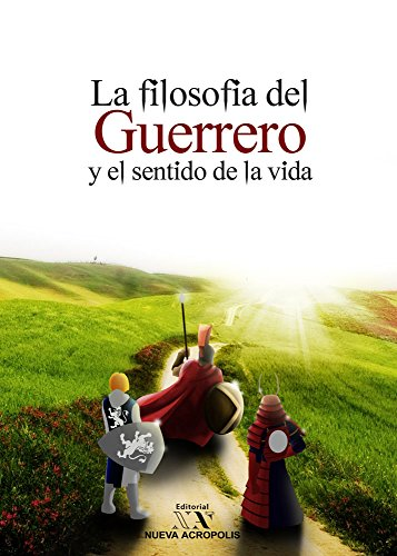 La Filosofía del Guerrero y el Sentido de la Vida (Spanish Edition)