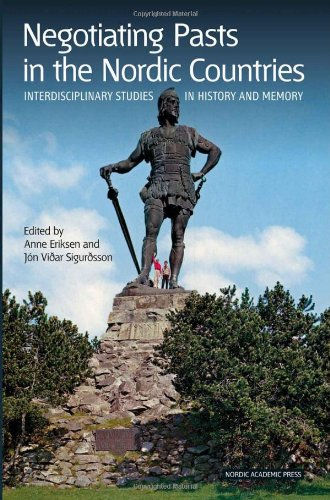 Negotiating Pasts in the Nordic Countries: Interdisciplinary Studies in History and Memory