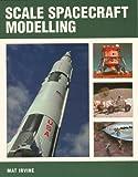 Scale Spacecraft Modelling, Mat Irvine, 1861267746