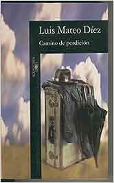 Camino de perdicion: Amazon.es: Luis Mateo Diez: Libros