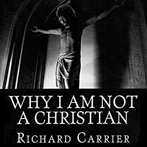 Why I Am Not a Christian: Four Conclusive Reasons to Reject the Faith Audiobook