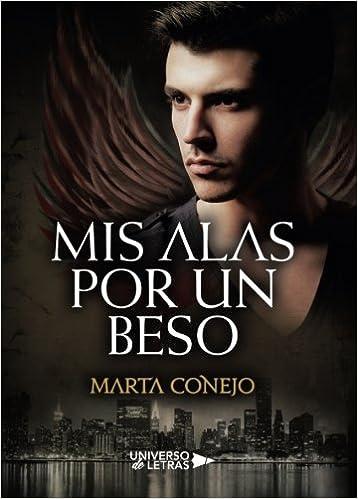 Mis alas por un beso: Amazon.es: Marta Conejo Sánchez-Escalonilla: Libros
