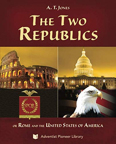 The Two Republics: or Rome and the United States of America (The Decline And Fall Of The American Republic)