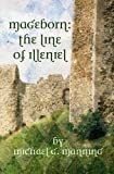 Mageborn: the Line of Illeniel, Michael Manning, 146641989X
