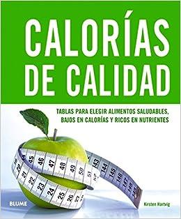 Calorias de calidad: Tablas para elegir alimentos saludables, bajos en calorías y ricos en nutrientes: Amazon.es: Kirsten Hartvig: Libros