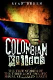 Colombian Killers: The True Stories of the Three Most Prolific Serial Killers on Earth (True Crime, Serial Killers…