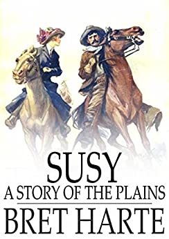 Susy, a Story of the Plains by [Harte, Bret]