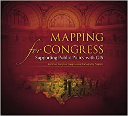Book Mapping for Congress: Supporting Public Policy with GIS: Library of Congress, Congressional Cartography Program