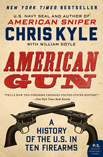 American Gun: A History of the U.S. in Ten Firearms (P.S.) (American Sniper Kindle Kyle Chris)