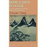 Entre source et nuage: Voix de poètes dans la Chine d'hier et d'aujourd'hui