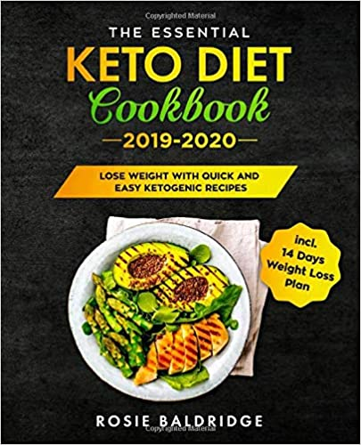The Essential Keto Diet Cookbook 2019-2020:Lose Weight with Quick and Easy Ketogenic Recipes incl. 14 Days Weight Loss Plan