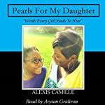 Pearls for My Daughter: 'Words Every Girl Needs to Hear' | Alexis Camille Hunter
