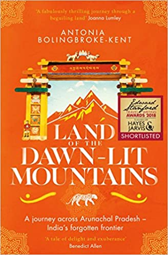 Land Of The Dawn Lit Mountains A Journey Across Arunachal Pradesh India S Forgotten Frontier Amazon In Antonia Bolingbroke Kent Books