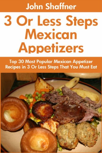 Top 30 Most Popular Mexican Appetizer Recipes In Just 3 Or Less Steps That You Must