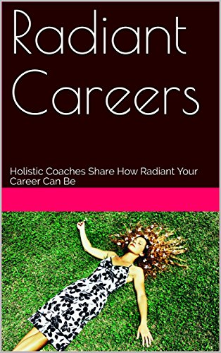 Radiant Careers: Holistic Coaches Share How Radiant Your Career Can Be