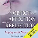 The Object of My Affection is My Reflection: Coping with Narcissists Hörbuch von Rokelle Lerner Gesprochen von: Lucinda Gainey