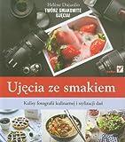 img - for Ujecia ze smakiem Kulisy fotografii kulinarnej i s book / textbook / text book