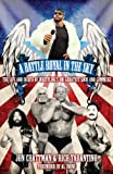 A Battle Royal in the Sky: The Life and Death of Wrestlings 100 Greatest Gods and Gimmicks