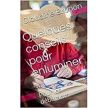 Quelques conseils pour enluminer ...: Pour les débutants (French Edition)